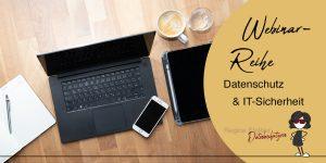 Webinar-Reihe Datenschutz & IT-Sicherheit